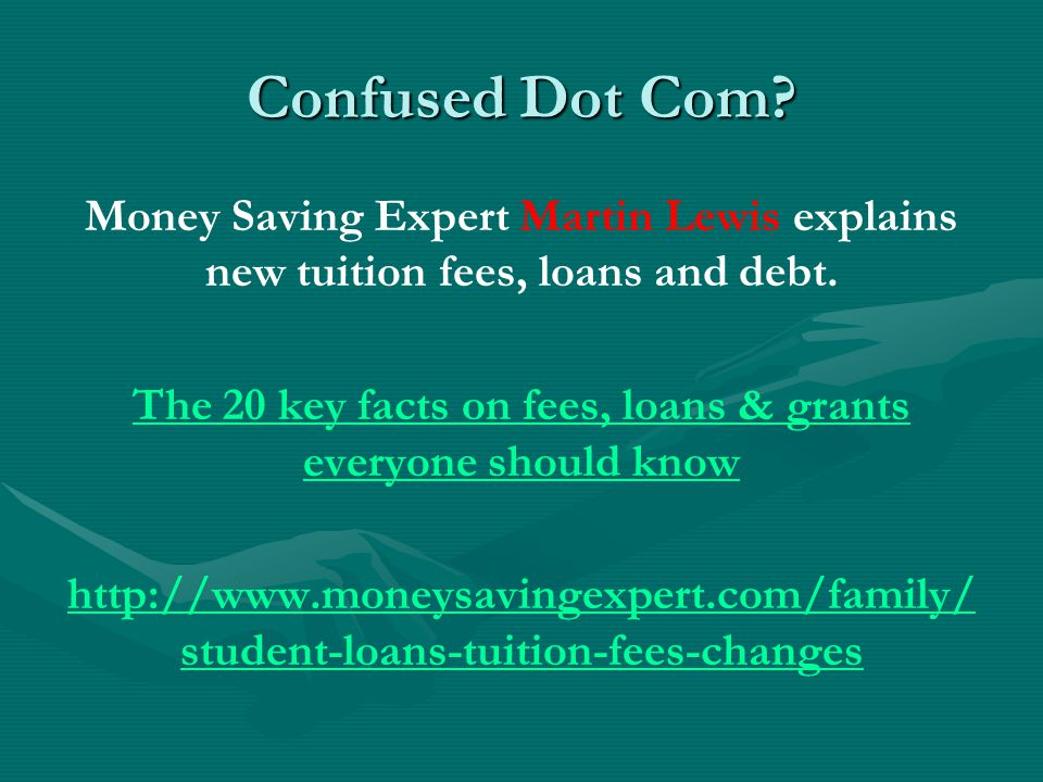 Confused Dot Com. Money Saving Expert Martin Lewis explains new tuition fees, loans and debt.