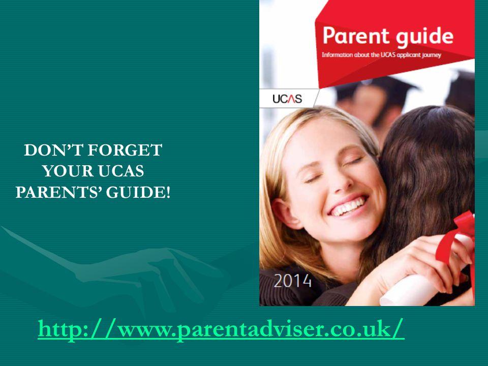 DON'T FORGET YOUR UCAS PARENTS' GUIDE! http://www.parentadviser.co.uk/