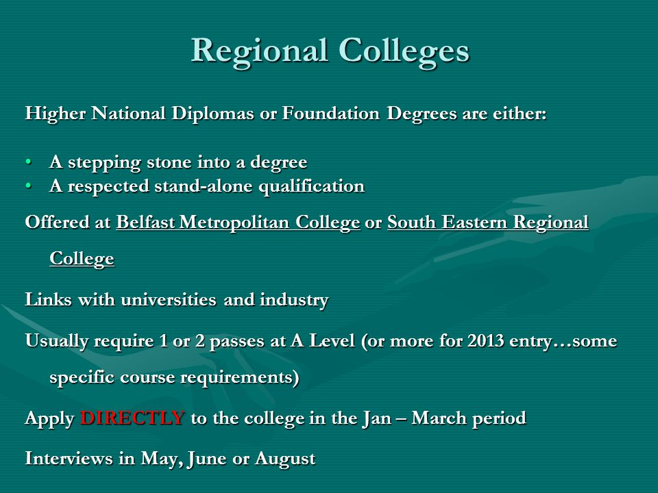Regional Colleges Higher National Diplomas or Foundation Degrees are either: A stepping stone into a degreeA stepping stone into a degree A respected
