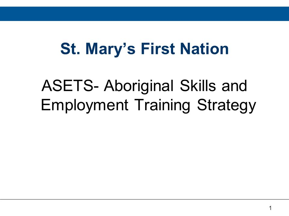 1 St. Mary's First Nation ASETS- Aboriginal Skills and Employment Training Strategy
