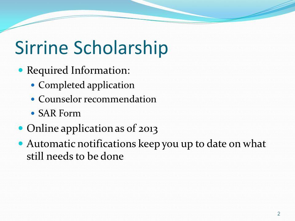 Sirrine Scholarship 3 Online application beginning in 2013 URL: https://sirrine.greenville.