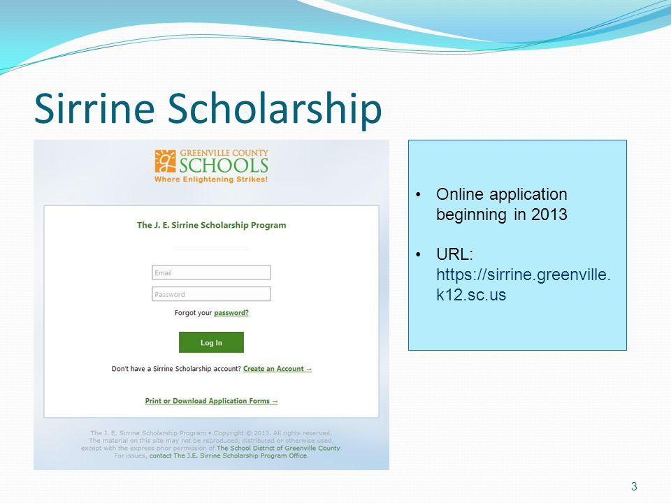 Sirrine Scholarship 4 Online application beginning in 2013 URL: https://sirrine.greenville.