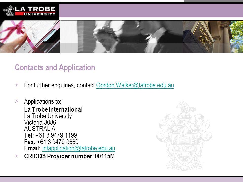 Contacts and Application >For further enquiries, contact Gordon.Walker@latrobe.edu.auGordon.Walker@latrobe.edu.au >Applications to: La Trobe Internati