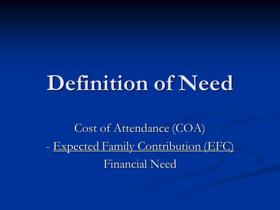 Definition of Need Cost of Attendance (COA) - Expected Family Contribution (EFC) Financial Need