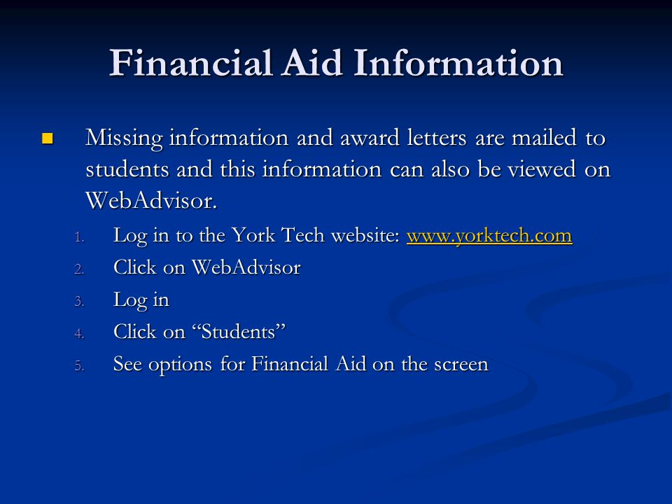 Financial Aid Information Missing information and award letters are mailed to students and this information can also be viewed on WebAdvisor. Missing