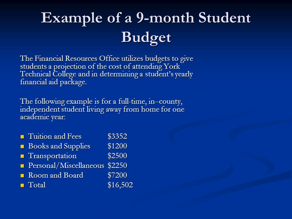 Example of a 9-month Student Budget The Financial Resources Office utilizes budgets to give students a projection of the cost of attending York Techni