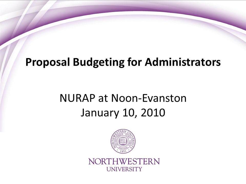 Proposal Budgeting for Administrators NURAP at Noon-Evanston January 10, 2010