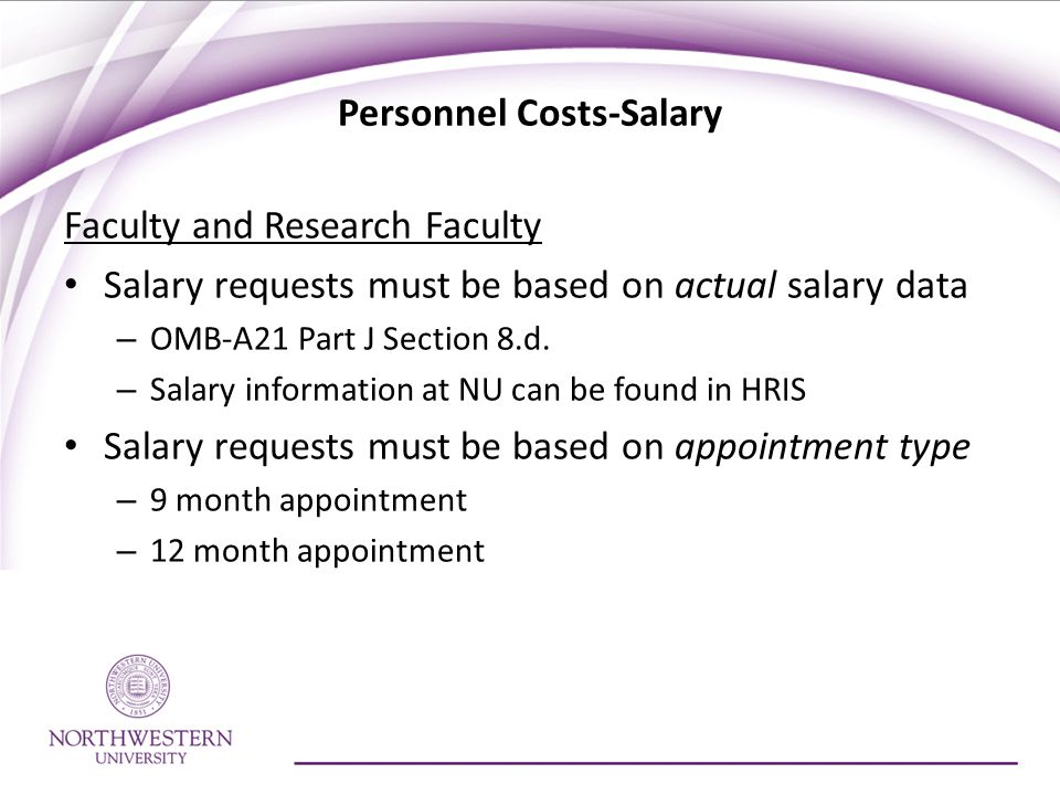 Personnel Costs-Salary Faculty and Research Faculty Salary requests must be based on actual salary data – OMB-A21 Part J Section 8.d.