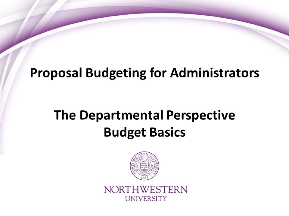 Proposal Budgeting for Administrators The Departmental Perspective Budget Basics