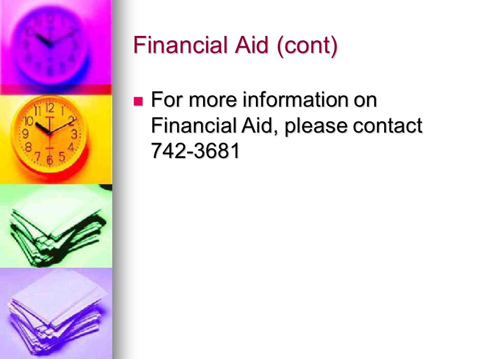 Financial Aid (cont) For more information on Financial Aid, please contact For more information on Financial Aid, please contact