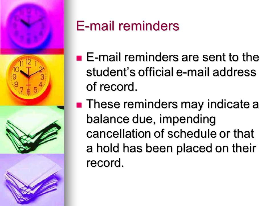 E-mail reminders E-mail reminders are sent to the student's official e-mail address of record. E-mail reminders are sent to the student's official e-m