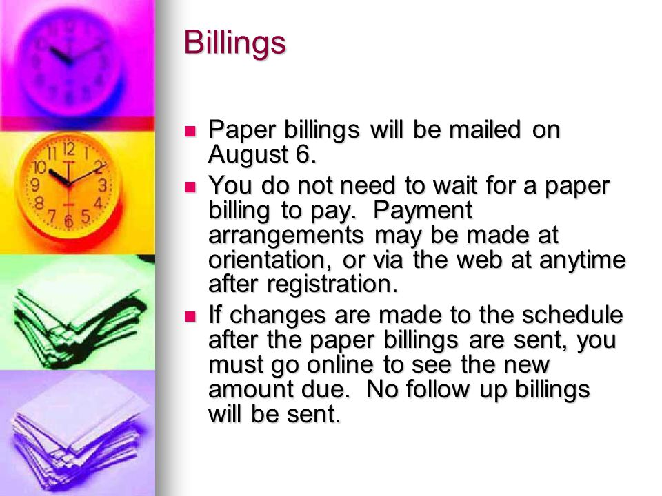 Billings Paper billings will be mailed on August 6. Paper billings will be mailed on August 6. You do not need to wait for a paper billing to pay. Pay