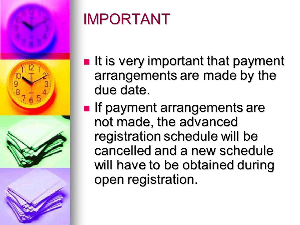 IMPORTANT It is very important that payment arrangements are made by the due date. It is very important that payment arrangements are made by the due