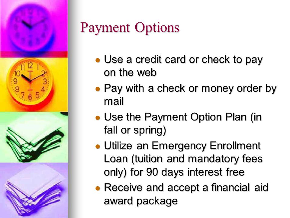 Payment Options Use a credit card or check to pay on the web Use a credit card or check to pay on the web Pay with a check or money order by mail Pay