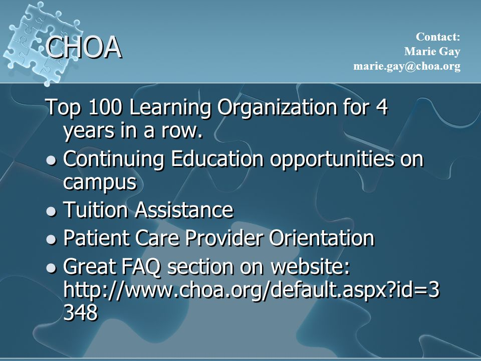 CHOA The Patient Care Provider Orientation offers new clinical hires discussions and lectures on the following information: Family-centered care Interpreter Services Patient Education and Family Library Services Nursing Care Pharmacy, Lab and Radiology Documentation The Patient Care Provider Orientation offers new clinical hires discussions and lectures on the following information: Family-centered care Interpreter Services Patient Education and Family Library Services Nursing Care Pharmacy, Lab and Radiology Documentation Contact: Marie Gay marie.gay@choa.org