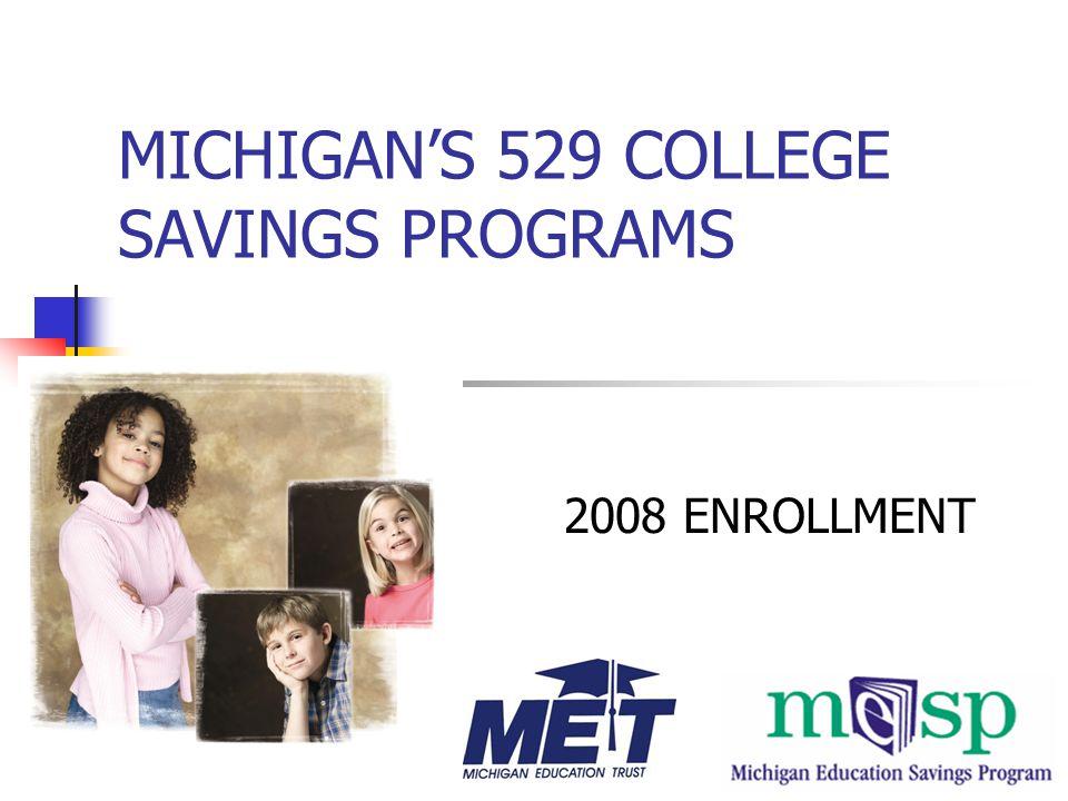 MICHIGAN'S 529 COLLEGE SAVINGS PROGRAMS 2008 ENROLLMENT