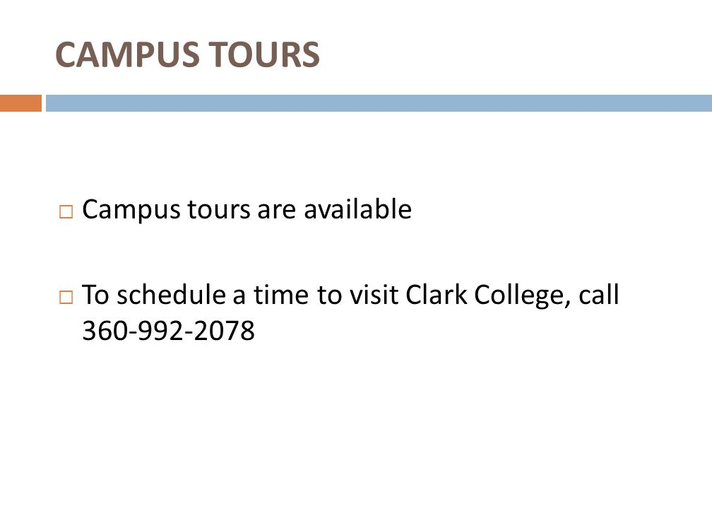CAMPUS TOURS  Campus tours are available  To schedule a time to visit Clark College, call 360-992-2078