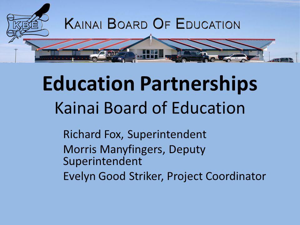 Education Partnerships Kainai Board of Education Richard Fox, Superintendent Morris Manyfingers, Deputy Superintendent Evelyn Good Striker, Project Coordinator