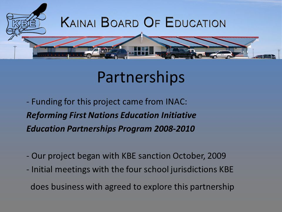 Partnerships - Funding for this project came from INAC: Reforming First Nations Education Initiative Education Partnerships Program 2008-2010 - Our pr