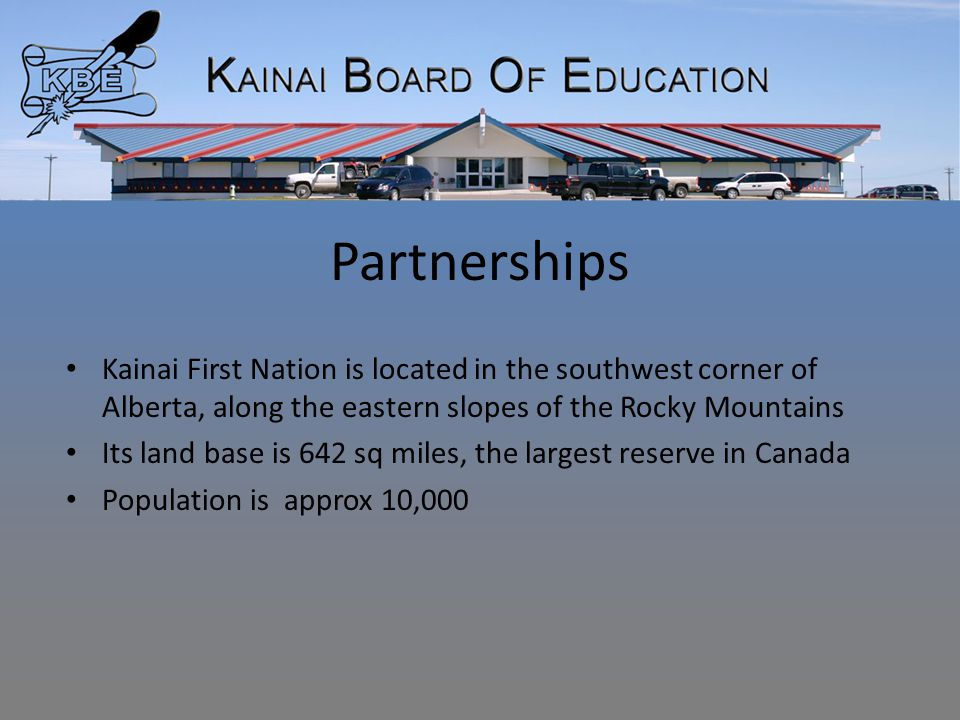 Partnerships Kainai First Nation is located in the southwest corner of Alberta, along the eastern slopes of the Rocky Mountains Its land base is 642 sq miles, the largest reserve in Canada Population is approx 10,000