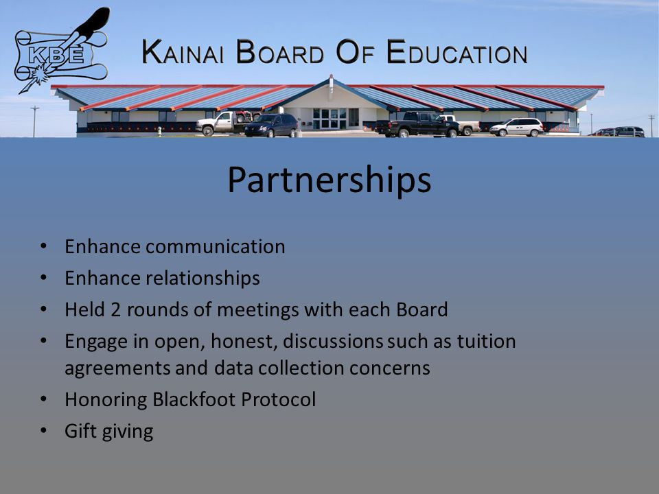 Partnerships Enhance communication Enhance relationships Held 2 rounds of meetings with each Board Engage in open, honest, discussions such as tuition agreements and data collection concerns Honoring Blackfoot Protocol Gift giving