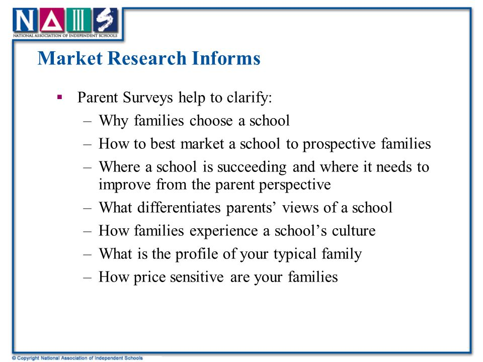 Conclusions (cont.)  Understand parents' satisfaction level overall and target those areas in need of improvement  Gain a clear picture of how likely current parents are to recommend the schools to others  Gather ideas for non-tuition revenue streams