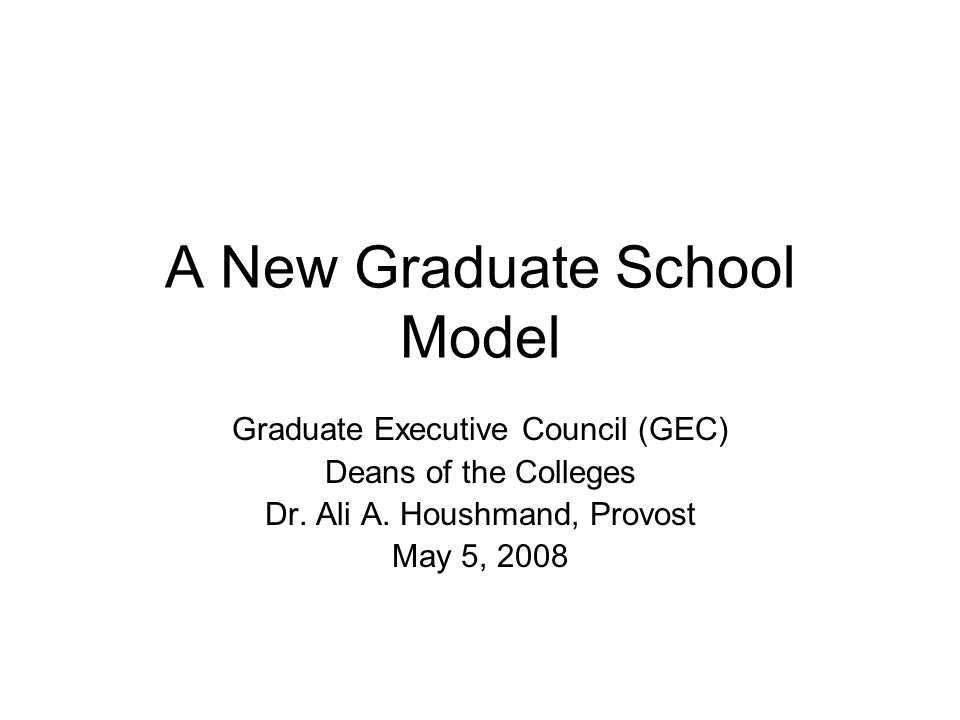 Graduate School Operations Create an Assistant Provost/Director of the Graduate School position to manage the operations Assistant Provost/Director of the Graduate School reports directly to the Provost Maintain current operations of the Graduate School with current level of support staff