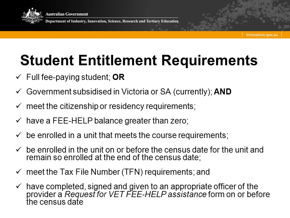 Student Entitlement Requirements Full fee-paying student; OR Government subsidised in Victoria or SA (currently); AND meet the citizenship or residenc