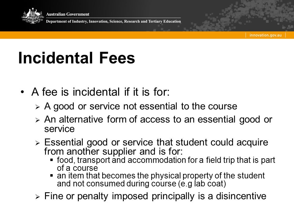 A fee is incidental if it is for:  A good or service not essential to the course  An alternative form of access to an essential good or service  Es
