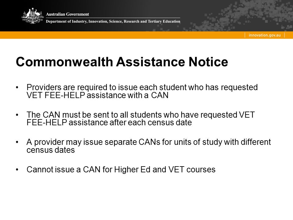 Commonwealth Assistance Notice Providers are required to issue each student who has requested VET FEE-HELP assistance with a CAN The CAN must be sent