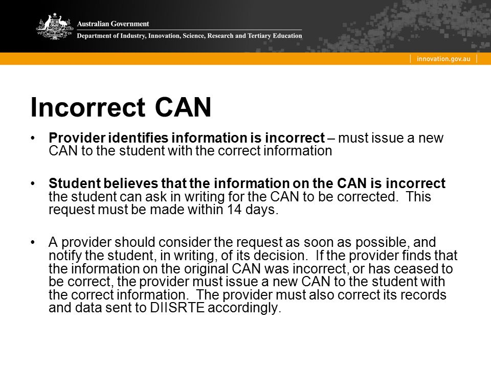 Incorrect CAN Provider identifies information is incorrect – must issue a new CAN to the student with the correct information Student believes that th