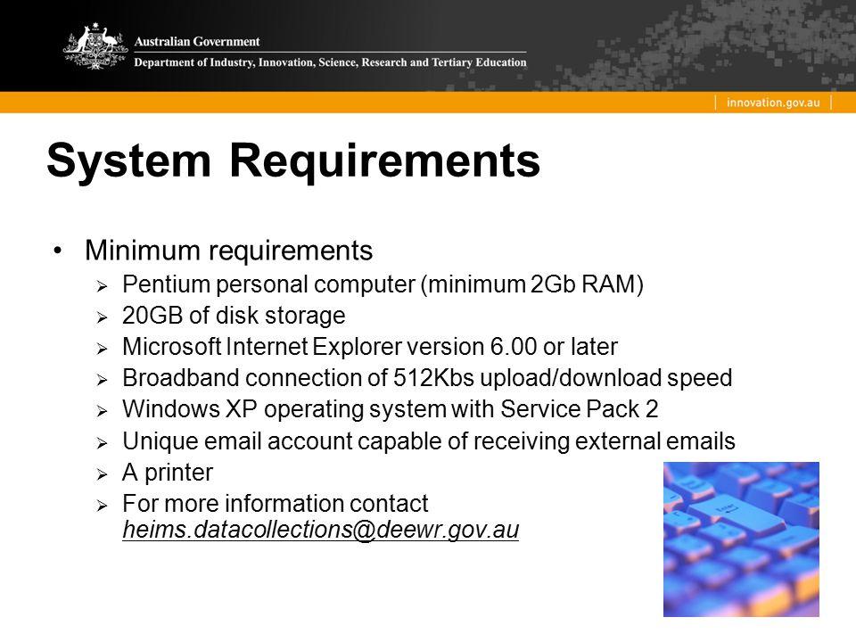 Minimum requirements  Pentium personal computer (minimum 2Gb RAM)  20GB of disk storage  Microsoft Internet Explorer version 6.00 or later  Broadb
