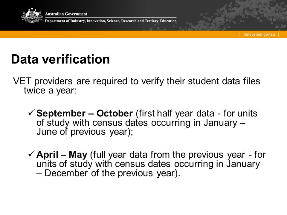 Data verification VET providers are required to verify their student data files twice a year: September – October (first half year data - for units of