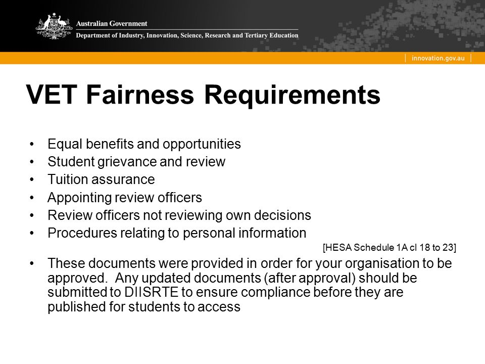 VET Fairness Requirements Equal benefits and opportunities Student grievance and review Tuition assurance Appointing review officers Review officers n