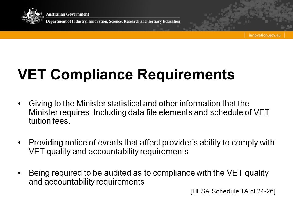 VET Compliance Requirements Giving to the Minister statistical and other information that the Minister requires. Including data file elements and sche