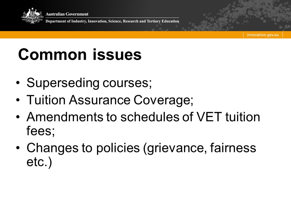 Common issues Superseding courses; Tuition Assurance Coverage; Amendments to schedules of VET tuition fees; Changes to policies (grievance, fairness e
