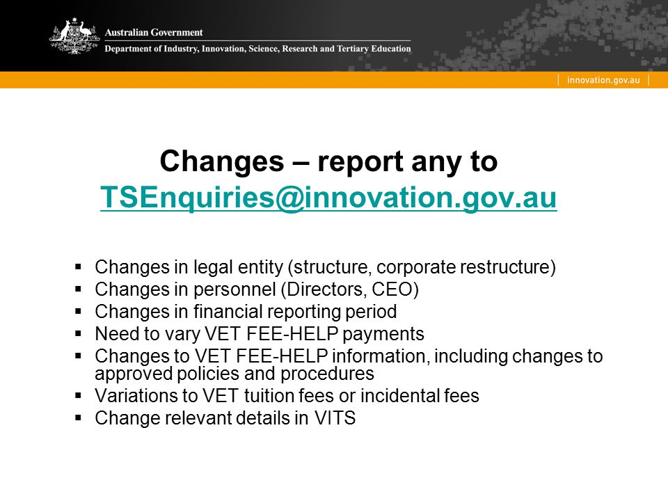 Changes – report any to TSEnquiries@innovation.gov.au TSEnquiries@innovation.gov.au  Changes in legal entity (structure, corporate restructure)  Cha