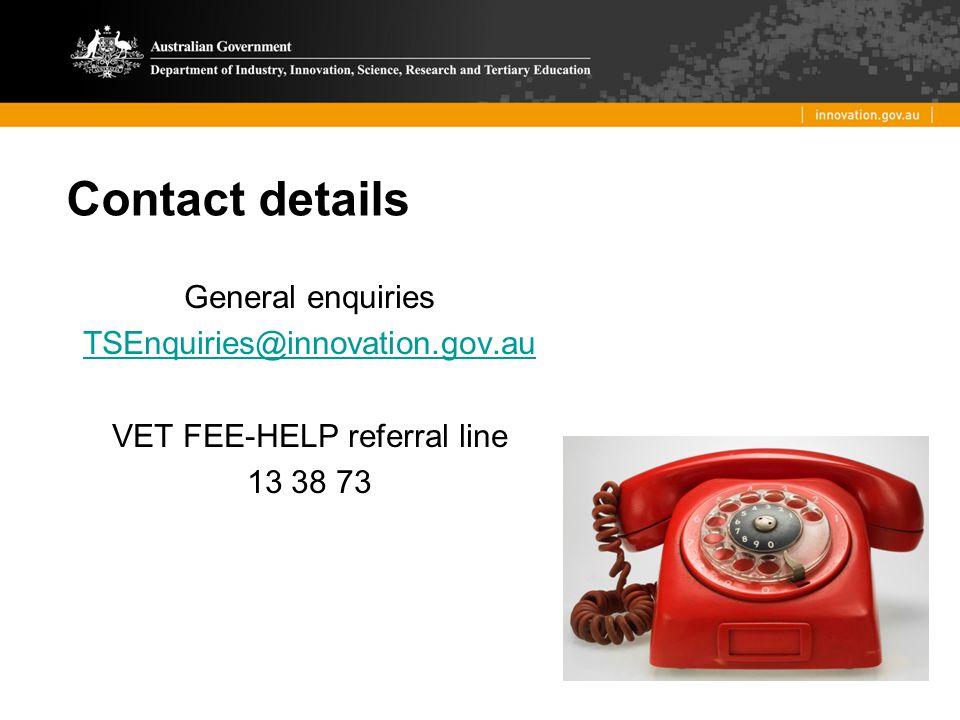 Contact details General enquiries TSEnquiries@innovation.gov.au VET FEE-HELP referral line 13 38 73