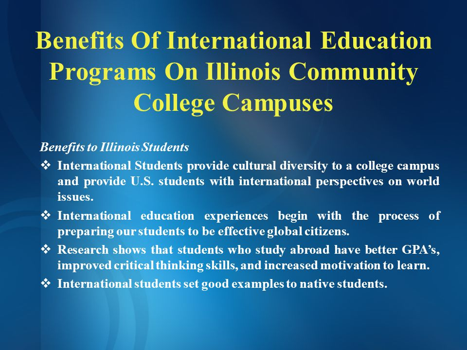 Related International Initiatives in Illinois Study Illinois – The Illinois International Education Marketing Consortium  The purpose of Study Illinois is to promote internationally the quality and diversity of educational programs offered by Illinois higher education institutions.