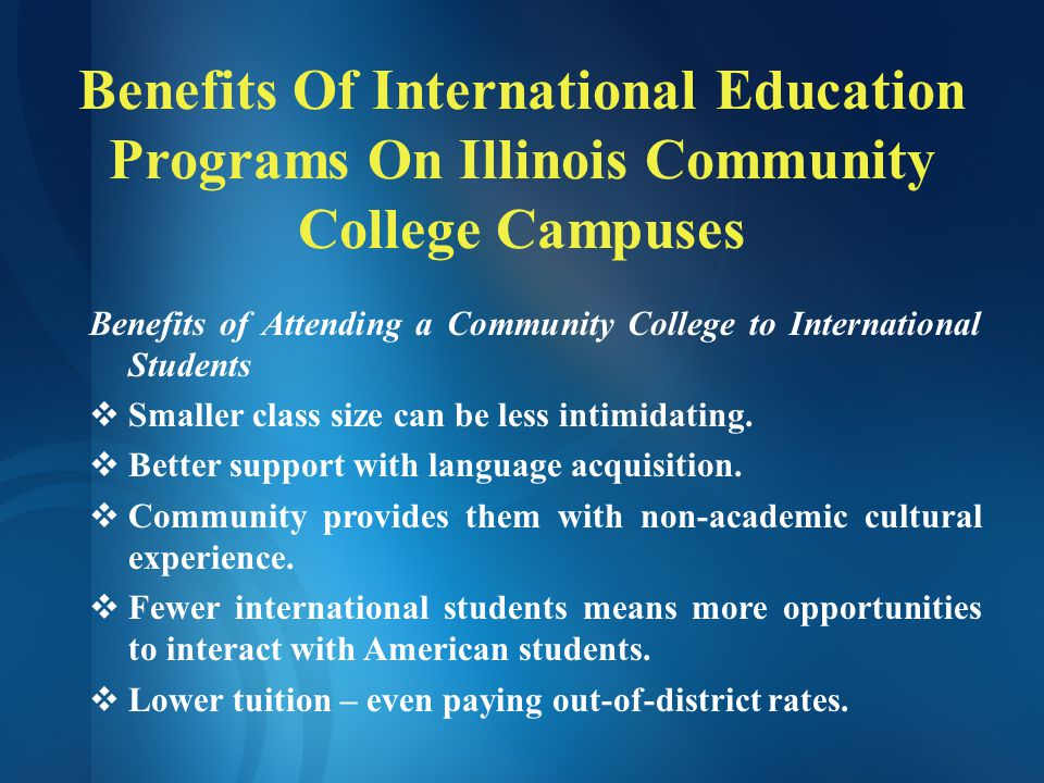 Benefits Of International Education Programs On Illinois Community College Campuses Benefits to Community Colleges  International programs increase interest and strengthen foreign language study on college campuses.