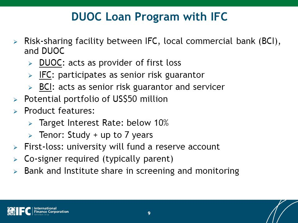 9 DUOC Loan Program with IFC  Risk-sharing facility between IFC, local commercial bank (BCI), and DUOC  DUOC: acts as provider of first loss  IFC: