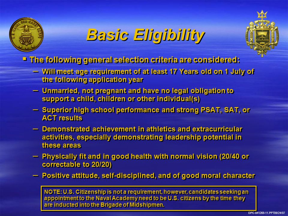 DPC-841269-11.PPT09/24/07 Basic Eligibility   The following general selection criteria are considered: – – Will meet age requirement of at least 17