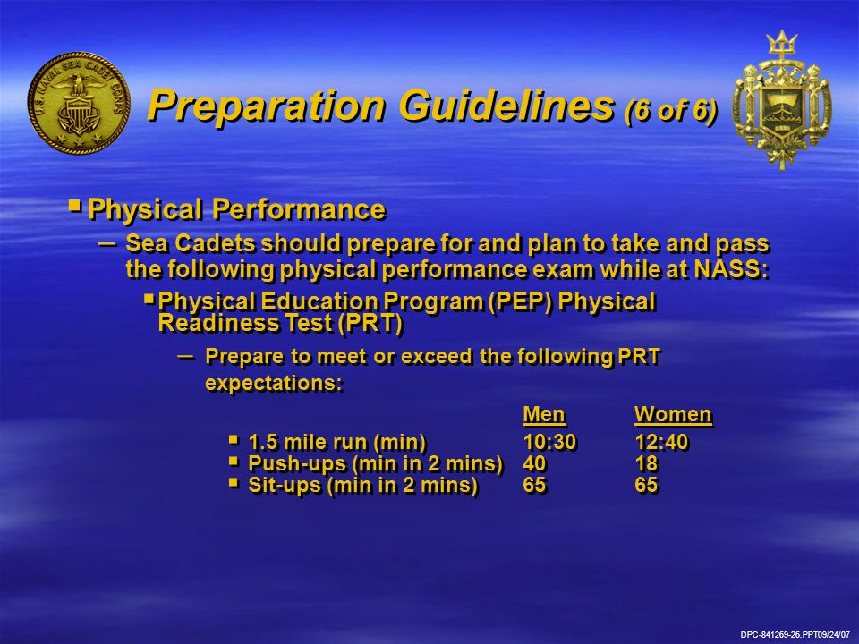  Physical Performance – Sea Cadets should prepare for and plan to take and pass the following physical performance exam while at NASS:  Physical Edu