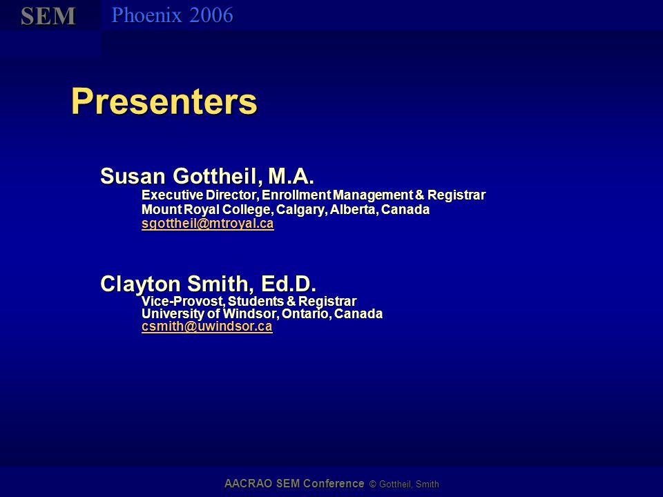 SEMSEM Phoenix 2006 AACRAO SEM Conference © Gottheil, Smith Presenters Susan Gottheil, M.A. Executive Director, Enrollment Management & Registrar Moun