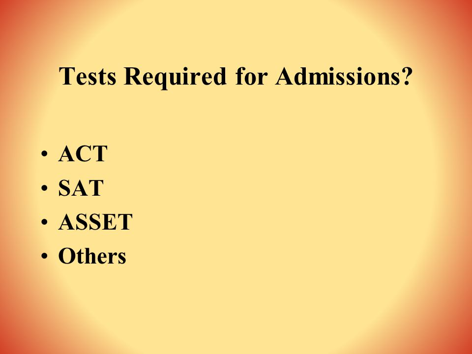 Tests Required for Admissions? ACT SAT ASSET Others