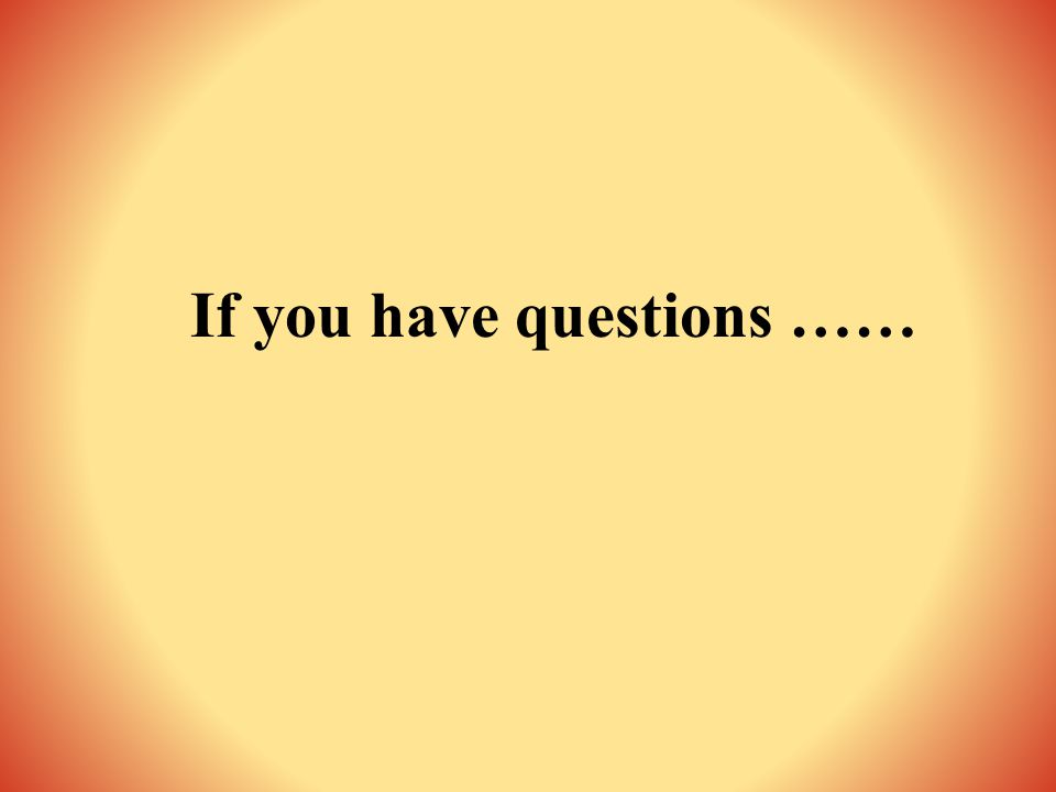 If you have questions ……