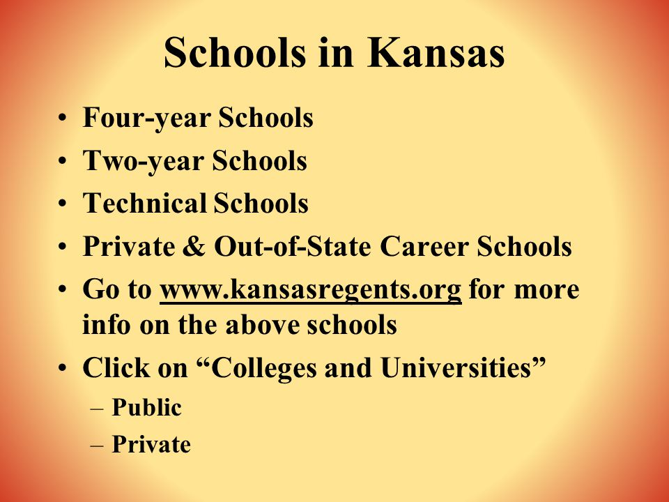 More Schools in Kansas See www.kscolleges.org for info on eighteen private colleges in Kansas Go to www.accesskansas.org/kboc for info on Cosmetology schools See www.kansasworks.com/careerzoom for info on the 26 public tech schools & community colleges