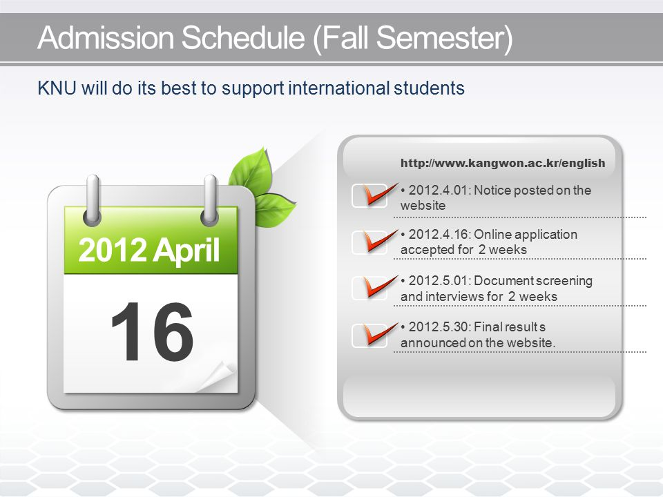 KNU will do its best to support international students 2012 April 16 http://www.kangwon.ac.kr/english 2012.4.01: Notice posted on the website 2012.4.1