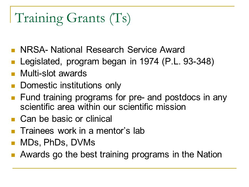 Training Grants (Ts) NRSA- National Research Service Award Legislated, program began in 1974 (P.L.