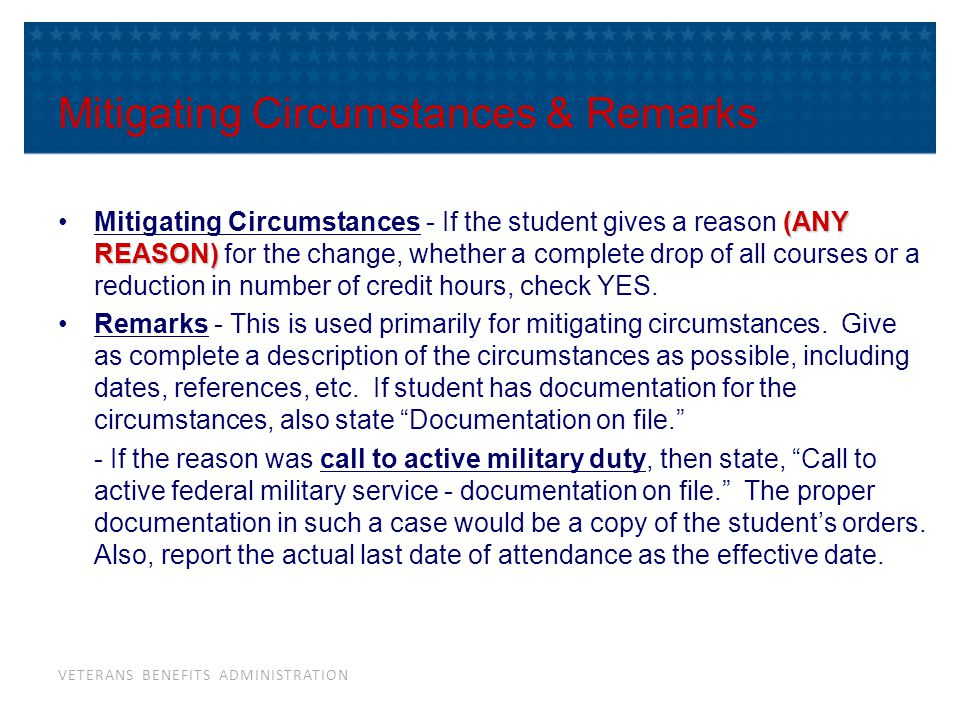 VETERANS BENEFITS ADMINISTRATION Mitigating Circumstances & Remarks (ANY REASON)Mitigating Circumstances - If the student gives a reason (ANY REASON)
